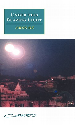Under This Blazing Light - Oz, Amos, Mr., and de Lange, N R M (Translated by), and Lange, Nicholas De (Translated by)
