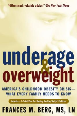 Underage & Overweight: America's Childhood Obesity Crisis -- What Every Family Needs to Know - Berg, Frances M