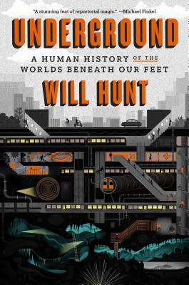 Underground: A Human History of the Worlds Beneath Our Feet - Hunt, Will