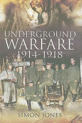 Underground Warfare, 1914-1918 - Jones, Simon