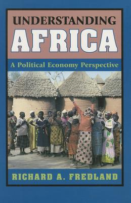 Understanding Africa: A Political Economy Perspective - Fredland, Richard A