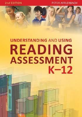 Understanding and Using Reading Assessment K-12 - Afflerbach, Peter
