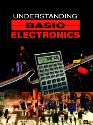 Understanding Basic Electronics - American Radio Relay League, and Wolfgang, Larry D
