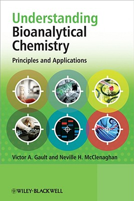 Understanding Bioanalytical Chemistry: Principles and Applications - Gault, Victor A, and McClenaghan, Neville H