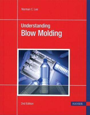 Understanding Blow Molding - Lee, Norman C