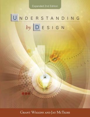 Understanding by Design - Wiggins, Grant, and McTighe, Jay