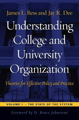 Understanding College and University Organization, Volume 1: The State of the System - Bess, James L, Professor, and Dee, Jay R, and Johnstone, D Bruce, Professor (Foreword by)