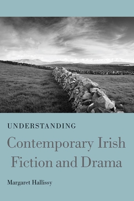 Understanding Contemporary Irish Fiction and Drama - Hallissy, Margaret
