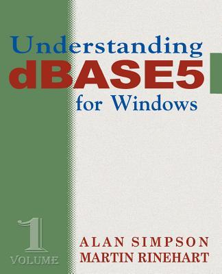 Understanding dBASE 5 for Windows - Simpson, Alan, and Rinehart, Martin