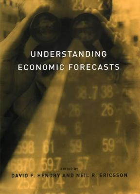 Understanding Economic Forecasts - Hendry, David F (Editor), and Ericsson, Neil R (Editor)