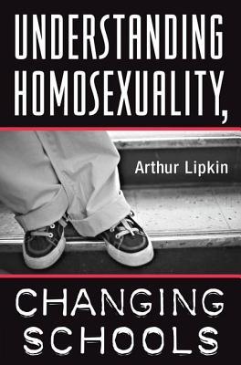 Understanding Homosexuality, Changing Schools - Lipkin, Arthur
