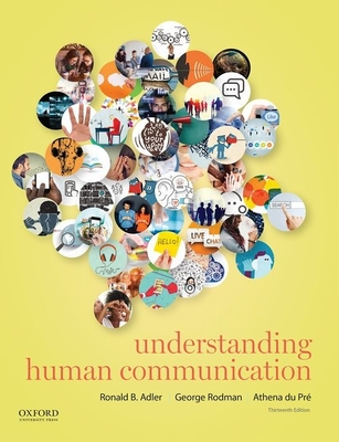 Understanding Human Communication - Adler, Ronald B, and Rodman, George R, and Duprae, Athena