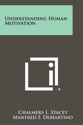 Understanding Human Motivation - Stacey, Chalmers L (Editor), and Demartino, Manfred F (Editor), and Hall, Calvin S (Editor)