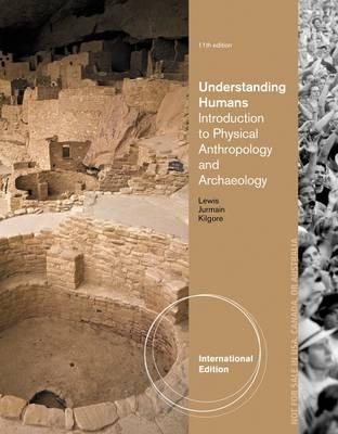 Understanding Humans: Introduction to Physical Anthropology and Archaeology - Lewis, Barry, and Jurmain, Robert, and Kilgore, Lynn