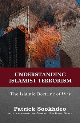 Understanding Islamist Terrorism: The Islamic doctrine of war - Sookhdeo, Patrick