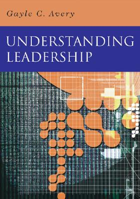 Understanding Leadership: Paradigms and Cases - Avery, Gayle C