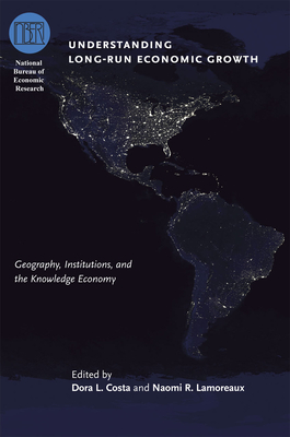 Understanding Long-Run Economic Growth: Geography, Institutions, and the Knowledge Economy - Costa, Dora L (Editor), and Lamoreaux, Naomi R (Editor)