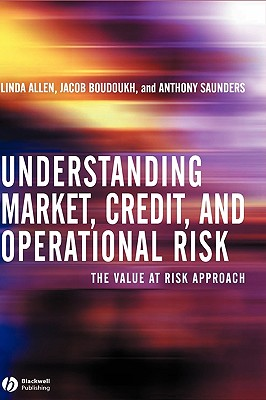 Understanding Market, Credit, and Operational Risk: The Value at Risk Approach - Allen, Linda, and Boudoukh, Jacob, and Saunders, Anthony