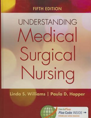 Understanding Medical-Surgical Nursing - Williams, Linda S, Msn, RN, and Hopper, Paula D, Msn, RN, CNE