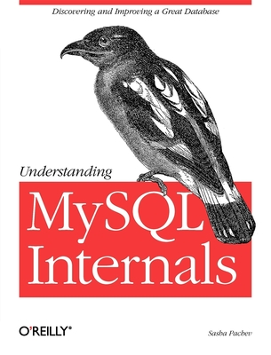 Understanding MySQL Internals: Discovering and Improving a Great Database - Pachev, Sasha