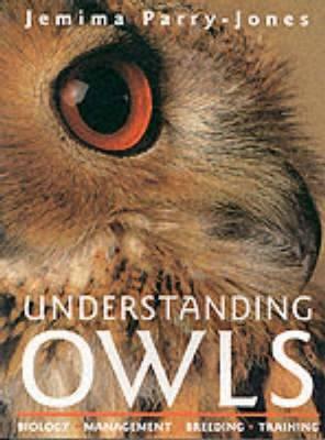 Understanding Owls: Biology, Management, Breeding, Training - Parry-Jones, Jemima, MBE