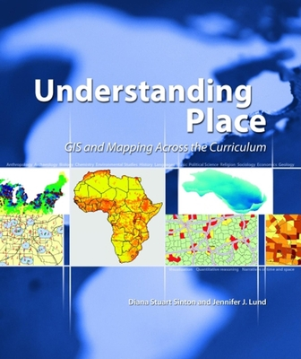 Understanding Place: GIS and Mapping Across the Curriculum - Sinton, Diana Stuart
