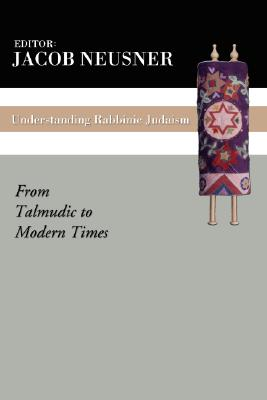 Understanding Rabbinic Judaism - Neusner, Jacob, PhD (Editor)