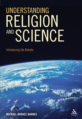 Understanding Religion and Science: Introducing the Debate - Barnes, Michael Horace