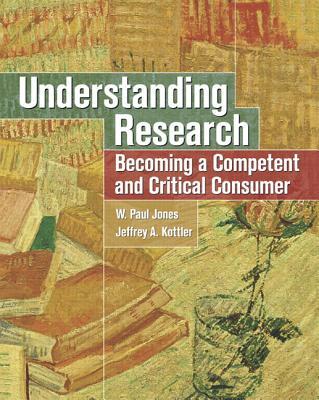 Understanding Research: Becoming a Competent and Critical Consumer - Jones, W Paul, and Kottler, Jeffrey, Professor, PhD