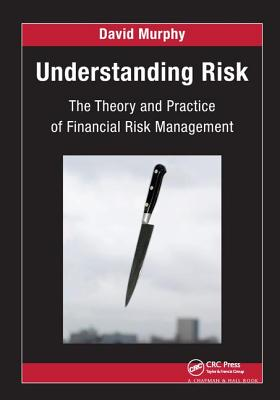Understanding Risk: The Theory and Practice of Financial Risk Management - Murphy, David