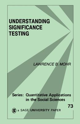 Understanding Significance Testing - Mohr, Lawrence B, Dr.