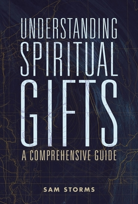 Understanding Spiritual Gifts: A Comprehensive Guide - Storms, Sam