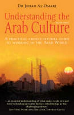 Understanding the Arab Culture: A Practical Cross-cultural Guide to Working in the Arab World - Al-Omari, Jehad