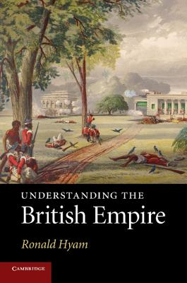 Understanding the British Empire - Hyam, Ronald