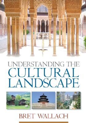 Understanding the Cultural Landscape - Wallach, Bret, Professor, PhD