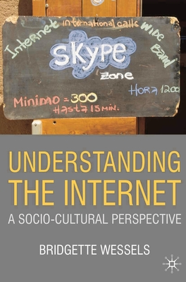 Understanding the Internet: A Socio-Cultural Perspective - Wessels, Bridgette