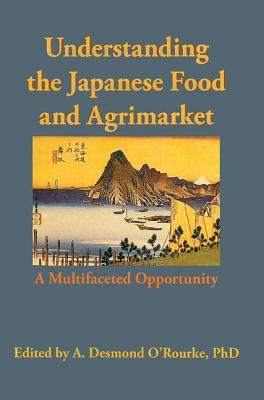 Understanding the Japanese Food and Agrimarket - O'Rourke, Andrew D
