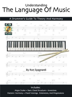 Understanding the Language of Music: A Drummer's Guide to Theory and Harmony - Spagnardi, Ron