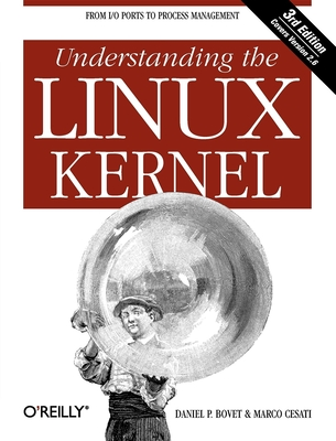 Understanding the Linux Kernel: From I/O Ports to Process Management - Bovet, Daniel P, and Cesati, Marco, Ph.D.