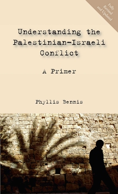 Understanding the Palestinian-Israeli Conflict: A Primer - Bennis, Phyllis