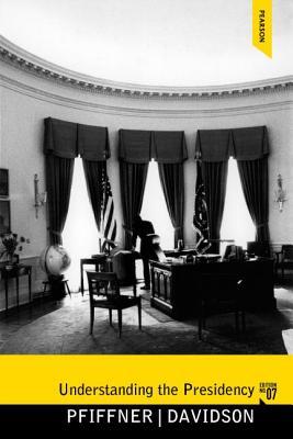 Understanding the Presidency - Pfiffner, James P., and Davidson, Roger H.