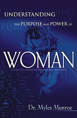 Understanding the Purpose and Power of Woman - Munroe, Myles, Dr.