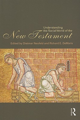 Understanding the Social World of the New Testament - Neufeld, Dietmar (Editor)