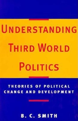 Understanding Third World Politics: Theories of Political Change and Development - Smith, Brian