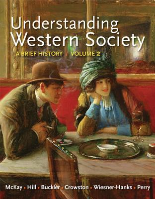 Understanding Western Society: A Brief History, Volume 2: From the Age of Exploration to the Present - McKay, John P, and Hill, Bennett D, and Buckler, John