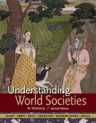 Understanding World Societies, Combined Volume: A History - McKay, John P, and Buckley Ebrey, Patricia, and Beck, Roger B