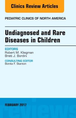 Undiagnosed and Rare Diseases in Children, an Issue of Pediatric Clinics of North America - Kliegman, Robert M, MD, and Bordini, Brett J