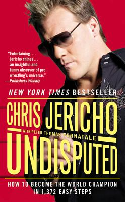 Undisputed: How to Become the World Champion in 1,372 Easy Steps - Jericho, Chris, and Fornatale, Peter Thomas