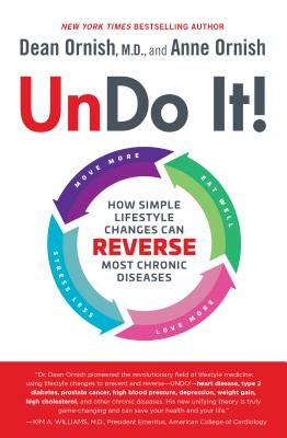 Undo It!: How Simple Lifestyle Changes Can Reverse Most Chronic Diseases - Ornish, Dean, MD, and Ornish, Anne