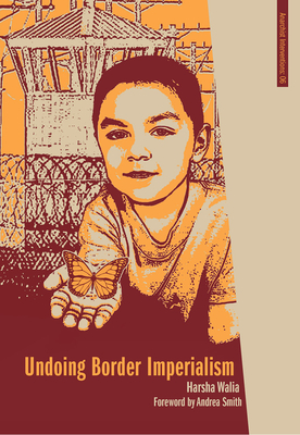 Undoing Border Imperialism - Walia, Harsha, and Smith, Andrea (Foreword by)
